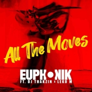Euphonik - All the Moves (Extended) ft. DJ Thakzin & Leko M